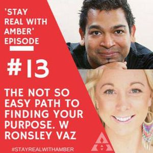 The Not So Easy Path To Finding Your Purpose Episode #13 Stay Real With Amber