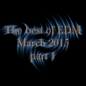 The best of EDM - March 2015 (part 1)