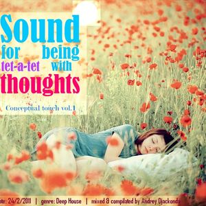 Andrey Djackonda - Sound 4 being tet-a-tet with thoughts (Conceptual touch vol.1) PART 1
