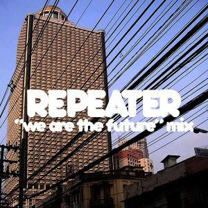"Repeater - ""We Are the Future"" Mix"