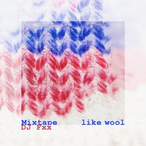 "DJ Fxx Mixtape ""Like Wool"""