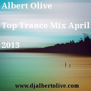 Albert Olive - Top Trance Mix April 2013