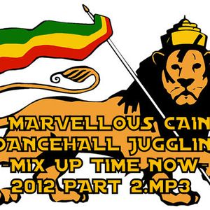 MARVELLOUS CAIN DANCEHALL JUGGLING -MIX UP TIME NOW- 2012 PART 2