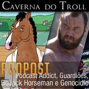PodPost - Podcast Addict, Guardiões, BoJack Horseman e Genocídio