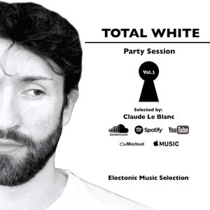 TOTAL WHITE Party Session Vol.1 - Selected by Claude Le Blanc