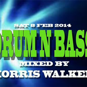 DRUM N BASS MIXED BY MORRIS WALKER. SAT 8 FEB 2014.