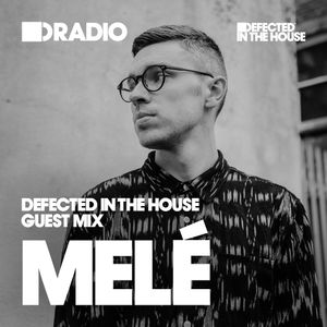 Defected In The House Radio Show: Guest Mix by Melé - 24.02.17