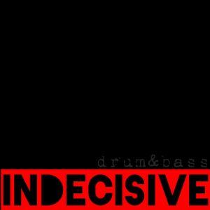 Indecisive (Drum&Bass) 2016