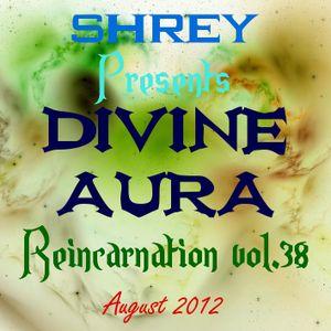 Shrey Pres. Divine Aura - Reincarnation Vol.38
