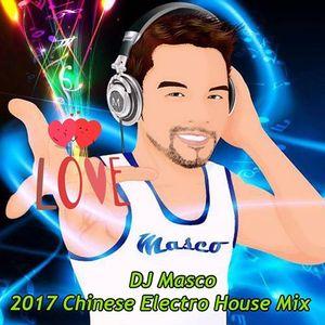 DJ Masco - 2017 Chinese Electro House Mix