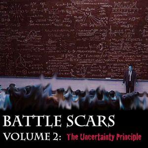 Battle Scars: Volume 2 - The Uncertainty Principle