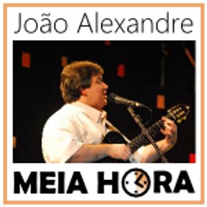 Meia Hora 23 - João Alexandre [Meia Hora #23]
