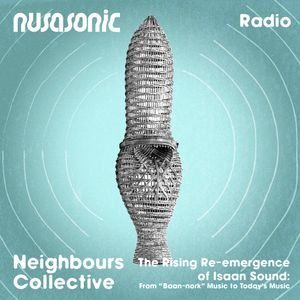 "Nusasonic Radio #2: The Rising Re-emergence of Isaan Sound: From ""Baan-nork"" Music to Today's Music"