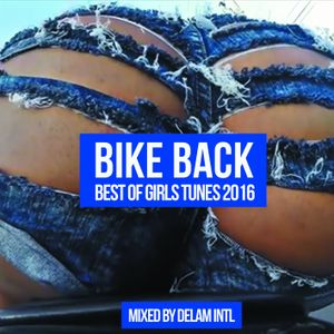 BIKE BACK - BEST OF DANCEHALL GIRLS TUNES 2016  - MIXED BY DELAM INTL