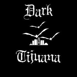 Dark Tijuana