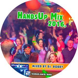 Dj. Bobby - HandsUp Mix 2016.