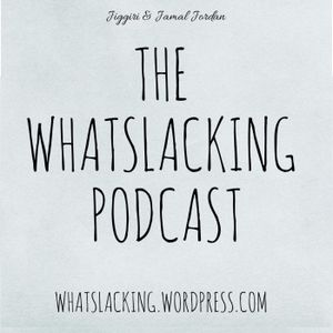 The Whatslacking Podcast Ep. 16: The RNS Episode