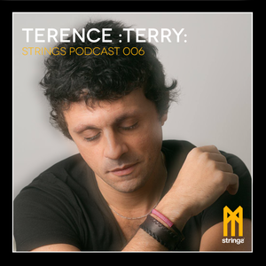 STRINGS PODCAST 006 || TERENCE:TERRY: