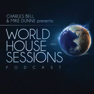 World House Sessions Podcast Episode 04 - Mixed by Charles Bell