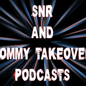 SNR & Tommy Takeover July Podcast
