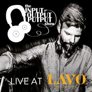 The Input Output Putput show: live at LAVO Shenzhen