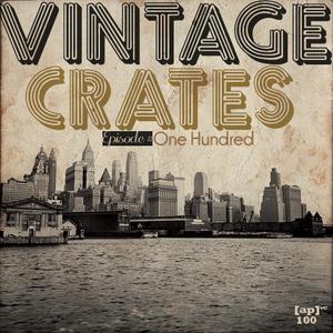 Vintage Crates Special Episode Onr Hundred