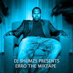 [OCTOBER - 2009] - DJ Shumzs Presents ERRO The Mixtape