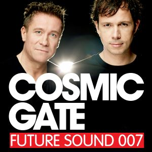 Future Sound 007 :: Cosmic Gate