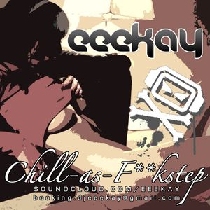 EeeKay's R.A. Podcast: Chill-As-F**kstep