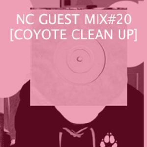 NC GUEST MIX#20: COYOTE CLEAN UP