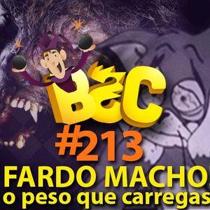BSC#213 - Fardo Macho! O peso que carregas... [podcast]