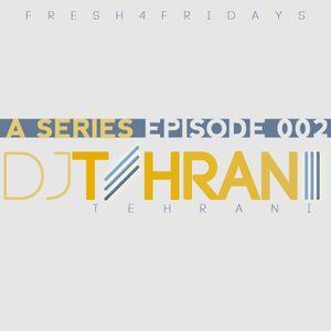 DJ Tehrani presents Fresh 4 Fridays - A Series (Episode 002)