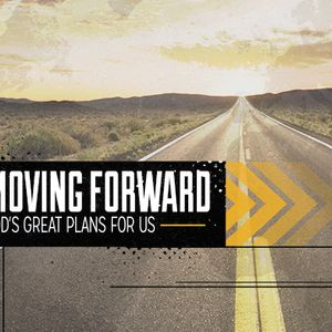 Moving Forward | God's Great Plans for Us