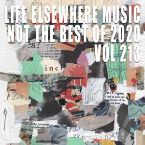 Not The Best Of 2020 - Life Elsewhere Music Vol 213