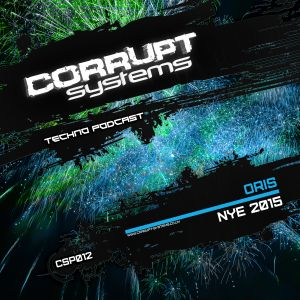 Oris - Corrupt Systems Techno Podcast - NYE 2015