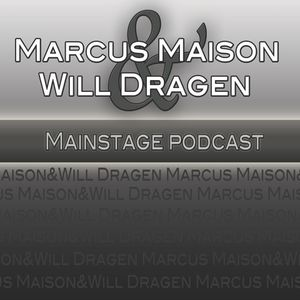 Marcus Maison's & Will Dragen's 'Mainstage' Podcast #1