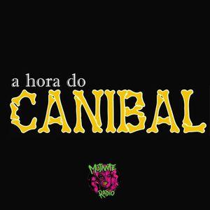 A HORA DO CANIBAL na MUTANTE RADIO EPISODIO 100