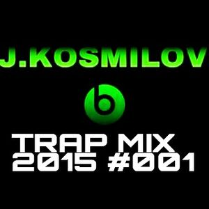 TRAP MIX 2015 #003 (Mixed by DJ KOSMILOVE)