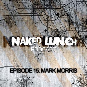 Naked Lunch PODCAST #015 - MARK MORRIS