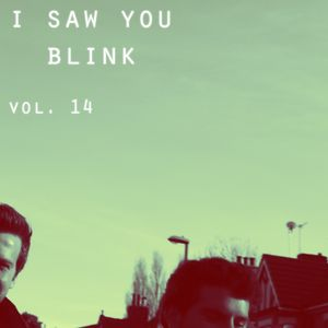 I saw you blink - Radioshow Vol.14