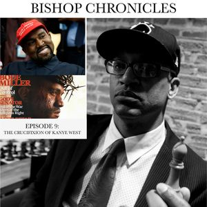 """BISHOP CHRONICLES EP 9 .. """"THE CRUCIFIXION OF KANYE WEST"""""""