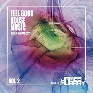 Feel Good House Music Vol 2 - Mixed March 2021