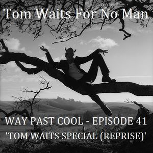 Way Past Cool - Episode 41 : Tom Waits Special [Reprise]
