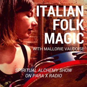 Italian Folk Magic with Mallorie Vaudoise : Spiritual Alchemy Show