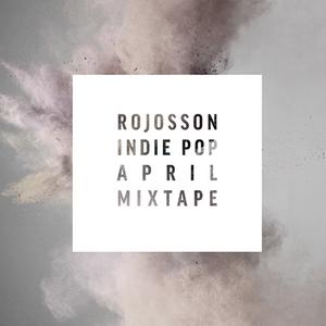 Rojosson - Indie Pop Mixtape April 2015