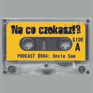 Na co czekasz!? Podcast #004: Uncle Sam