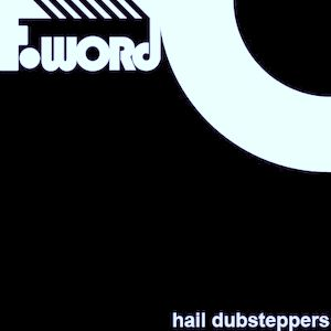 F-Word - Hail Dubsteppers