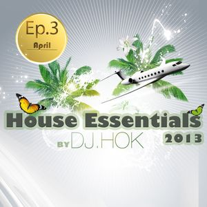 Dj.Hok - House Essentials 2013 Episode 3 (April)