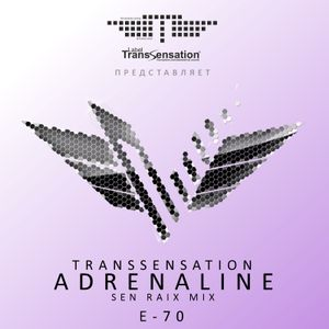 Transsensation - Adrenaline - Episode 070 - Sen Raix mix