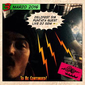 DELIFEST 51# PUNTATA 03-03-16 GUEST LIVE DJ SEM